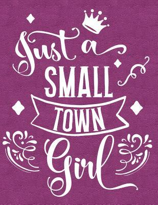 Just a Small Town Girl: Notebook, Journal, Diary or Sketchbook with Lined Paper