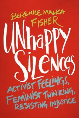 Unhappy Silences: Activist Feelings, Feminist Thinking, Resisting Injustice
