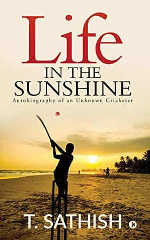 Life in the Sunshine by T. Sathish