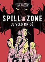 Le vœu brisé (Spill Zone, #2)