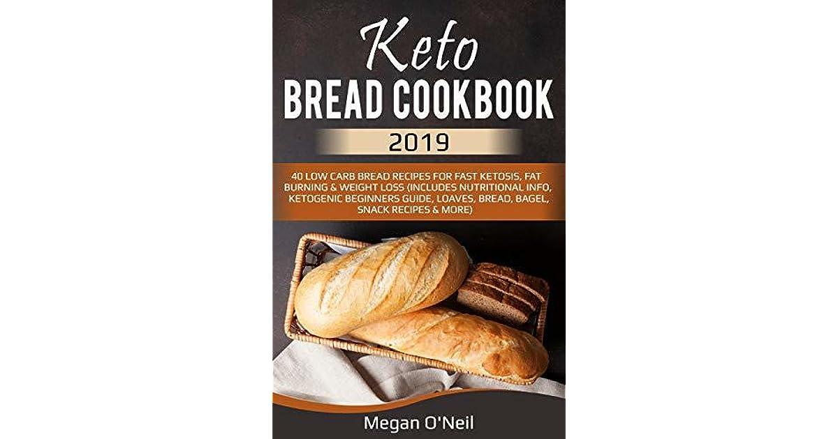Keto Bread Cookbook 2019: 40 Low Carb Bread Recipes For Fast