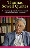 Thomas Sowell Quotes: 75+ Inspiring Quotes By Thomas Sowell, The Inordinate Living Economist