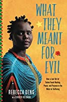 What They Meant for Evil: How a Lost Girl of Sudan Found Healing, Peace, and Purpose in the Midst of Suffering