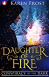 Daughter of Fire: Conspiracy of the Dark (Destiny and Darkness #1)