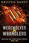 Werewolves and Wranglers (Witch of the Wild West #2)