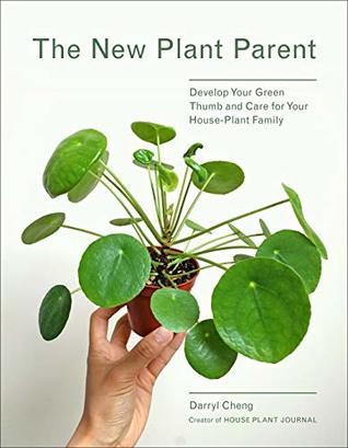The New Plant Parent: Develop Your Green Thumb and Care for Your House-Plant Family