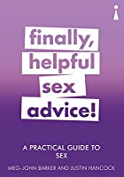 A Practical Guide to Sex: Finally, Helpful Sex Advice!