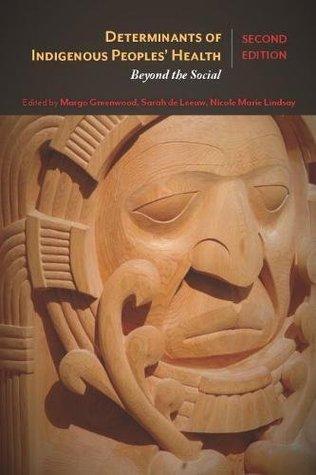 Determinants of Indigenous Peoples' Health: Beyond the Social