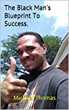 The Black Man's Blueprint To Success.