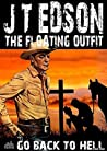 The Floating Outfit 36: Go Back to Hell (A Floating Outfit Western)