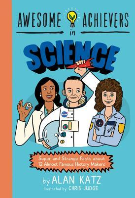 Awesome Achievers in Science by Alan Katz