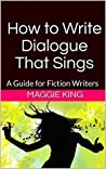 How to Write Dialogue That Sings: A Guide for Fiction Writers