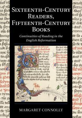 Sixteenth-Century Readers, Fifteenth-Century Books: Continuities of Reading in the English Reformation