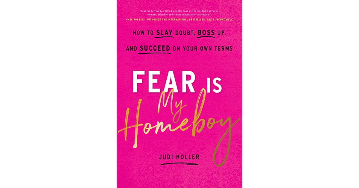 Fear Is My Homeboy How To Slay Doubt Boss Up And Succeed