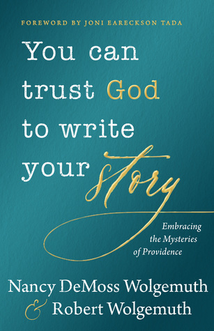 You Can Trust God to Write Your Story by Nancy DeMoss Wolgemuth
