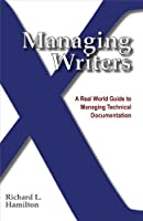 Managing Writers: A Real World Guide to Managing Technical Documentation
