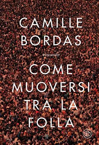 Come muoversi tra la folla by Camille Bordas