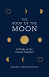 The Book of the Moon: A Guide to Our Closest Neighbor
