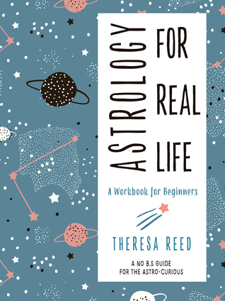 Astrology for Real Life by Theresa Reed