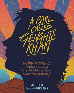 A Girl Called Genghis Khan: How Maria Toorpakai Wazir Pretended to Be a Boy, Defied the Taliban, and Became a World Famous Squash Player