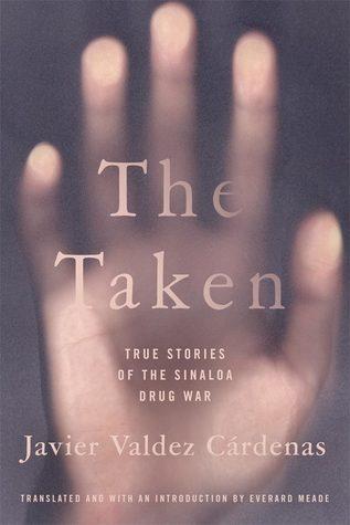 The Taken: True Stories of the Sinaloa Drug War