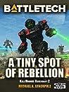 BattleTech: A Tiny Spot of Rebellion (Kell Hounds Ascendant #2)