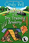 Murder at the Dog Training Academy (Wagging Tail Cozy Mystery Book 4)