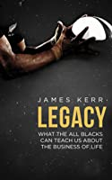 Legacy: What the All Blacks Can Teach Us About the Business of Life