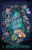 A Thousand Years to Wait (The Tarrowburn Prophecies Book 1)