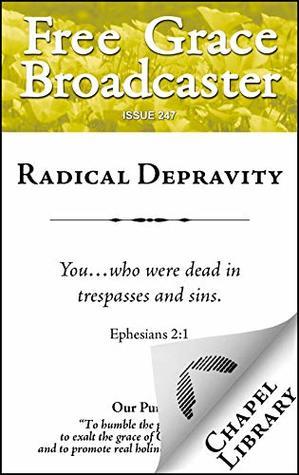 Radical Depravity (Free Grace Broadcaster Book 247)