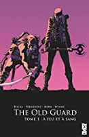 The Old Guard : A feu et à sang (Volume 1)