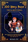 200 Harry Potter Trivia Questions - The Unofficial Wizard And Witch Training Guide With All The Facts (Unofficial Guide Book 3)