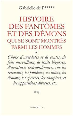 Histoire des Fantômes et des démons qui se sont montrés parmi les hommes : Ou Choix d'anecdotes et de contes, de faits merveilleux, de traits ... Vampires, et les apparitions diverses, etc