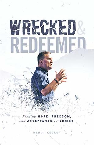 Wrecked & Redeemed: Finding Hope, Freedom, and Acceptance in Christ