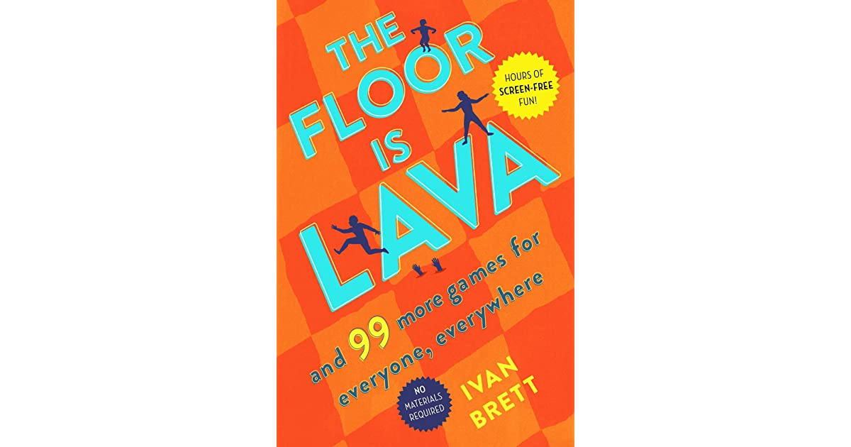 The Floor Is Lava: And 99 More Games for Everyone, Everywhere by