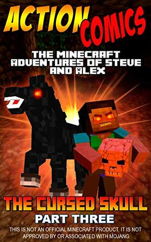 Action Comics: The Minecraft Adventures of Steve and Alex: The Cursed Skull - Part Three (Minecraft Steve and Alex Adventures Book 16)