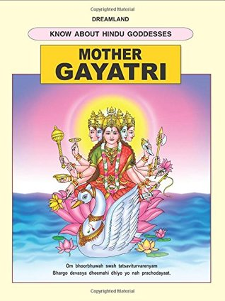 Mother Gayatri Dreamland's Know About Hindu Goddesses by M D