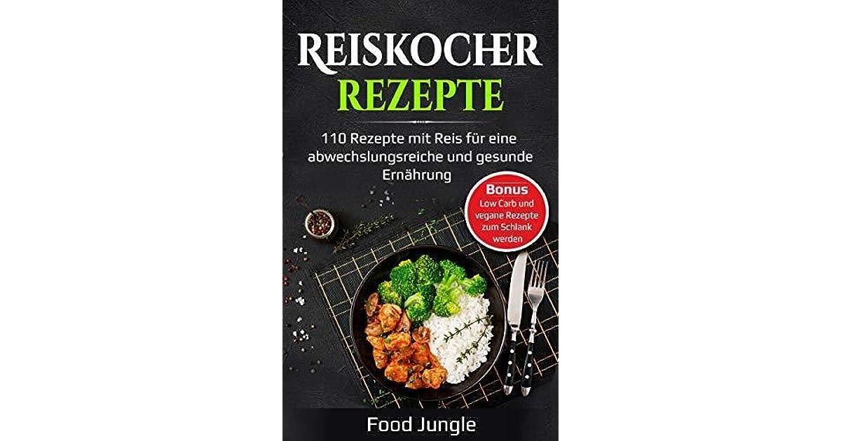 Reiskocher Rezepte: 110 Rezepte mit Reis für eine