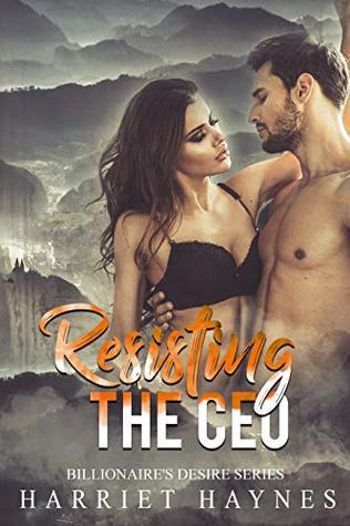 Resisting The CEO: Contemporary Romance (Billionaire Desire Book 1)