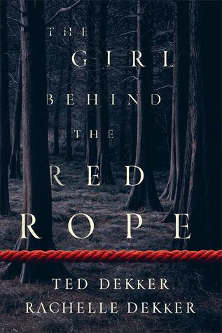The Girl Behind the Red Rope by Ted and Rachelle Dekker