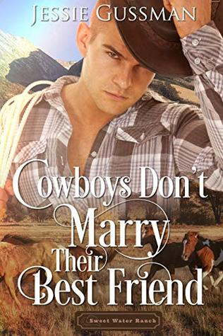 Cowboys Don't Marry Their Best Friend (Sweet Water Ranch #1)