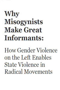 Why Misogynists Make Great Informants: How Gender Violence on the Left Enables State Violence in Radical Movements