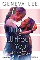 With or Without You - Mein Herz gehört dir (Good Girls Don't, #2)