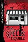 This Spells Trouble (Private Eye Witch Cozy Mystery, #1)