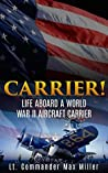Carrier! (Annotated): Life Aboard a World War II Aircraft Carrier