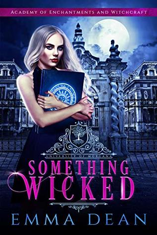 Something Wicked (University of Morgana: Academy of Enchantments and Witchcraft #1)