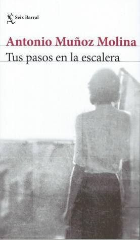 Tus pasos en la escalera by Antonio Muñoz Molina
