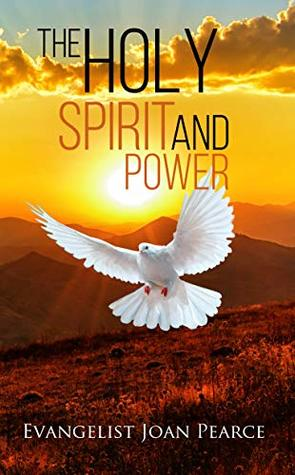 The Holy Spirit and Power by Joan Pearce