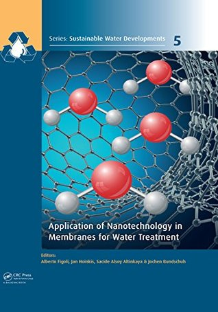 Application of Nanotechnology in Membranes for Water Treatment (Sustainable Water Developments - Resources, Management, Treatment, Efficiency and Reuse Book 5)