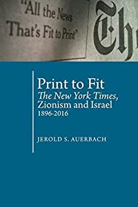 Print to Fit: The New York Times, Zionism and Israel (1896-2016) (Antisemitism in America)